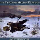 The Death of Halpin Frayser by Ambrose Bierce