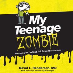 My Teenage Zombie by David L. Henderson, MD