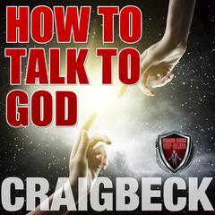 How to Talk to God: Manifesting Magic Secret 6 by Craig Beck