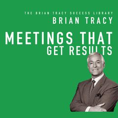 Meetings That Get Results by Brian Tracy