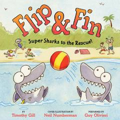 Flip & Fin: Super Sharks to the Rescue! by Timothy Gill