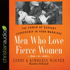 Men Who Love Fierce Women by Kimberly Wagner, Leroy Wagner