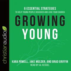 Growing Young by Brad Griffin, Jake Mulder, Kara Powell