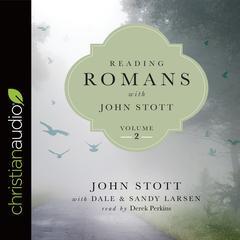 Reading Romans with John Stott, Volume 2 by John Stott, Dale Larsen, Sandy Larsen