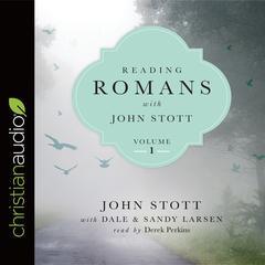 Reading Romans with John Stott, Volume 1 by John Stott, Dale Larsen, Sandy Larsen