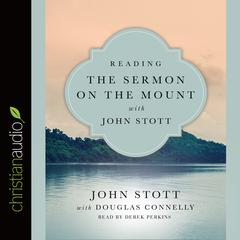Reading the Sermon on the Mount with John Stott by John Stott, Douglas Connelly