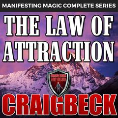 The Law of Attraction: The Secret to Manifesting Magic, Money and Love by Craig Beck