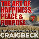 The Art of Happiness, Peace & Purpose: Manifesting Magic Part 7 by Craig Beck