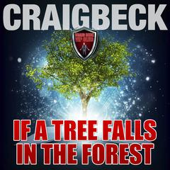 If a Tree Falls in a Forest: Manifesting Magic Secret 7 by Craig Beck