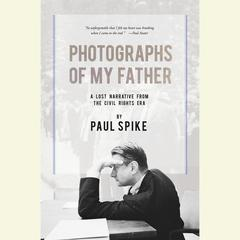 Photographs of My Father by Paul Spike