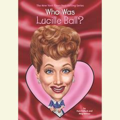 Who Was Lucille Ball? by Pamela D. Pollack, Meg Belviso