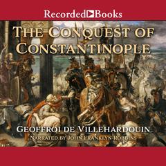 The Conquest of Constantinople - Excerpts by Geoffroy de Villehardouin