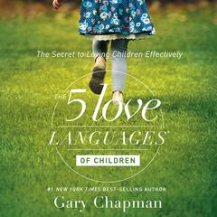The 5 Love Languages of Children by Dr. Gary Chapman, Ross Campbell, MD