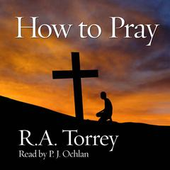 How to Pray by R. A. Torrey