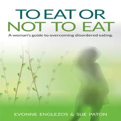 To Eat or Not To Eat by Evonne Englezos & Sue Paton