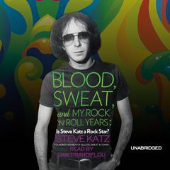 Blood, Sweat, and My Rock 'n' Roll Years by Steve Katz