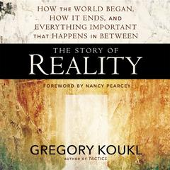 The Story of Reality by Gregory Koukl, Nancy R. Pearcey