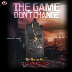 The Game Don't Change by Mazaradi Fox