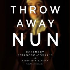 Throwaway Nun by Rosemary Scirocco-Corsale, Kathleen A. Barreca