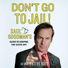 Don't Go to Jail! by Saul Goodman As Told to Steve Huff