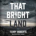 That Bright Land by Terry Roberts