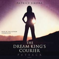The Dream King's Courier: Payback by Patrice Sikora