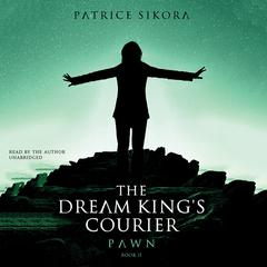 The Dream King's Courier: Pawn by Patrice Sikora