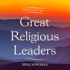 Speeches by Great Religious Leaders  by SpeechWorks