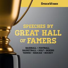 Speeches by Great Hall of Famers by SpeechWorks