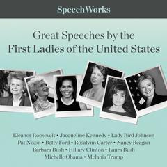 Great Speeches by the First Ladies of the United States by SpeechWorks