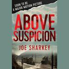 Above Suspicion by Joe Sharkey