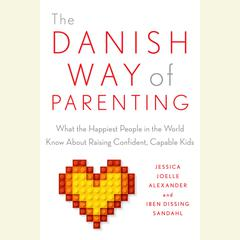 The Danish Way of Parenting by Iben Sandahl, Jessica Joelle Alexander
