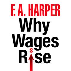 Why Wages Rise by F.A. Harper