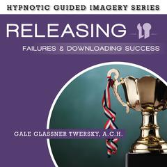 Releasing Failures and Downloading Success by Gale Glassner Twersky