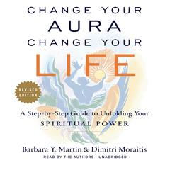 Change Your Aura, Change Your Life  by Dimtri Moraitis, Barbara Y. Martin
