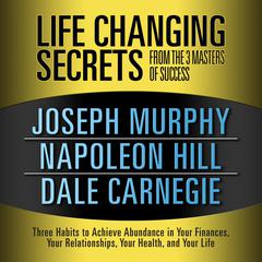 Life Changing Secrets from the 3 Masters of Success by Dale Carnegie