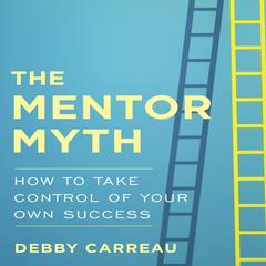 The Mentor Myth by Debby Carreau
