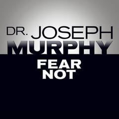 Fear Not by Joseph Murphy