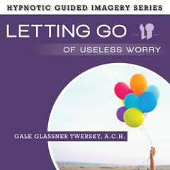 Letting Go of Useless Worry by Gale Glassner Twersky