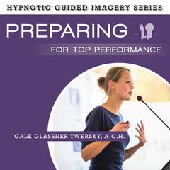 Preparing for Top Performance by Gale Glassner Twersky
