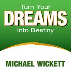 Turn Your Dreams Into Your Destiny by Michael Wickett