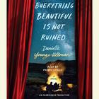 Everything Beautiful Is Not Ruined by Danielle Younge-Ullman