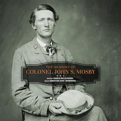 The Memoirs of Colonel John S. Mosby by Colonel John S. Mosby