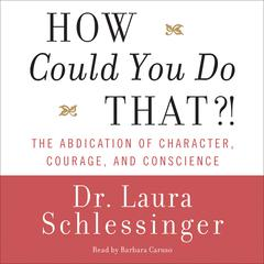 How Could You Do That?! by Dr. Laura Schlessinger