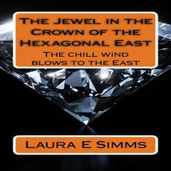 The Jewel in the Crown of the Hexagonal East by Laura E Simms