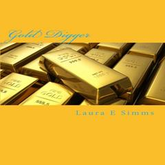 Gold Digger by Laura E Simms