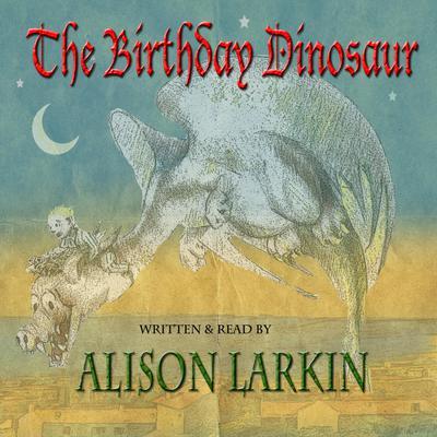 The Birthday Dinosaur by Alison Larkin