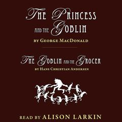 The Princess and the Goblin and The Goblin and the Grocer by George MacDonald