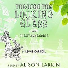 "Through the Looking   Glass and ""Phantasmagoria"" by Lewis Carroll"