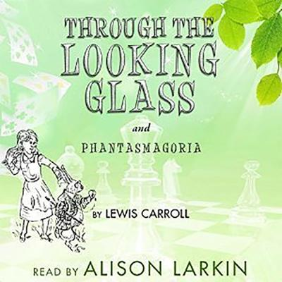 """<i></i>Through the Looking   Glass and """"Phantasmagoria"""" by Lewis Carroll"""